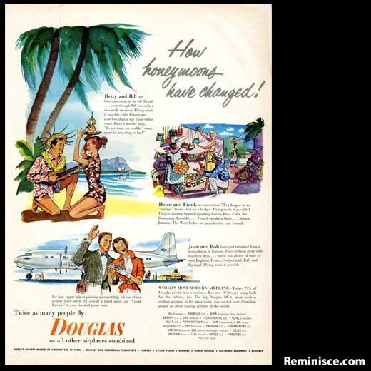 In this ad, the now defunct airline Douglas encourages honeymooners to travel to more exotic locations-- because they can!